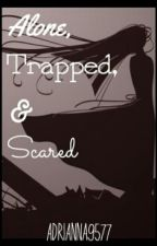Alone, Trapped, & Scared by adrianna9577
