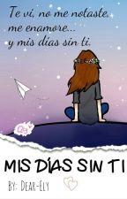 Mis días sin ti.© by Dear-Ely