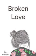 Broken Love by Kaetllyn