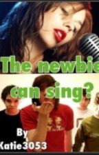 The newbie can sing? (Old, Badly Written)  by Katie3053