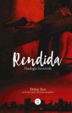 Rendida - 2 livro (Duologia Envolvoda)/ (10 capítulos degustação-S/Revisão) by DebbyScar
