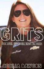Grits (Sequel to Building Blocks, NASCAR, Hunter Hayes) by DixieDarling