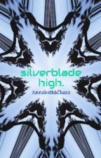 silverblade high. by AnnabethhChase