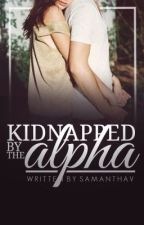 Kidnapped By The Alpha by SamanthaVR