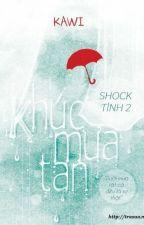 Khúc mưa tan (Shock tình 2) - Kawi [Full] by haivipma0811