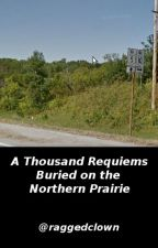 A Thousand Requiems Buried on the Northern Prairie by raggedclown