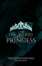 The Blood of a Princess (Draco Malfoy Fan Fiction) by thesleepingsorceress