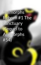 Animorphs Reborn #1 The Sanctuary (Sequel to Animorphs #54) by Beebel
