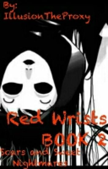 Red Wrists: Scars and Sweet Nightmares ( Masky x Reader Book 2 )