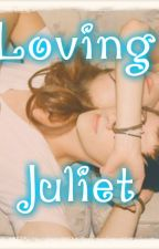 Loving Juliet by alittlebitmissnobody