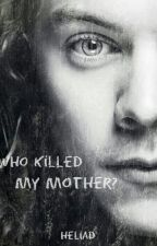 Who Killed My Mother? || H.S by heliaddz