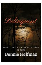 Delinquent (Book 1 of The Athens Wolves Series) by WereGirl007