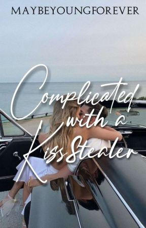 Complicated With A Kiss Stealer (Completed) by MaybeYoungForever