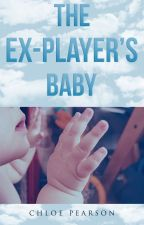 The Ex-Players Baby by xSinnersNeverSleepx
