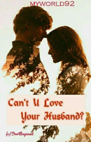 Can't u love your husband??