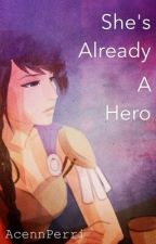 She's Already A Hero [ON HOLD/REWRITE KINDA] (Sequel to Reyna the Barista) by AcennPerri