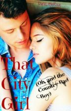 That City Girl (Oh, and the Country Bad Boy) by DarkLittleRose
