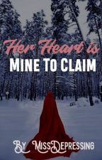 Her Heart is Mine to Claim by MissDepressing