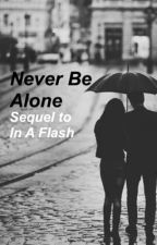 Never Be Alone *Sequel to In A Flash Shawn Mendes fanfic* by whatmendes