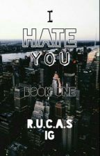 I Hate You: Rucas by r_u_c_a_s
