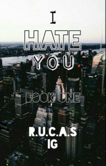 I Hate You: Rucas