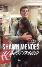 Shawn Mendes, My Best Friend (Shawn Mendes FF) by fly_amanda