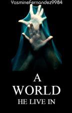 A World He Live In (BDSM|ManxMan) A World Series: BOOK TWO by YasmineFernandez9984