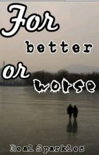 For better or Worse by Real_Sparkles