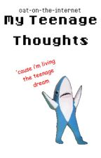 My Teenage Thoughts by cat-on-the-internet