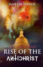 The Twelfth Imam: Rise of the Antichrist by JamesWParker