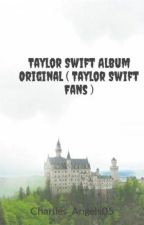 Taylor Swift Album Original ( Taylor Swift Fans ) by Charlies_Angels05
