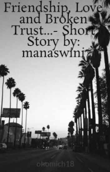 Friendship Love And Broken Trust Short Story By Manaswini Adorable Trust In Friendship