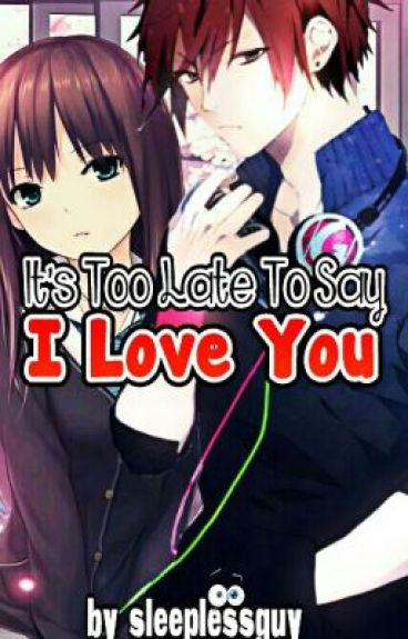 It's Too Late To Say I Love You (short story) **FINISHED