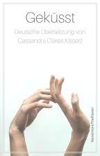 GEKÜSST (Deutsche Übersetzung von Cassandra Clares KISSED) by NevermoreTheRaven