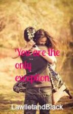 You are the only exception. by LawlietandBlack