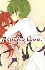 Psycho love by TaraKirishima