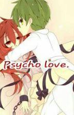 Psycho love by TaraKirishima