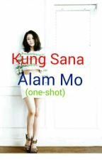 Kung Sana Alam Mo(one-shot) by Lyzhylle_88