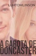 A Garota De Doncaster || L.T. {Completa} by LuhTomlinson