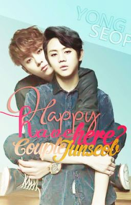 [ Fanfic Junseob ] Happy have here?