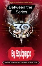 Between the Series: A 39 Clues Fanfiction Novel by squidpsyco