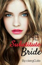 The Substitute Bride (completed) by clangCutie