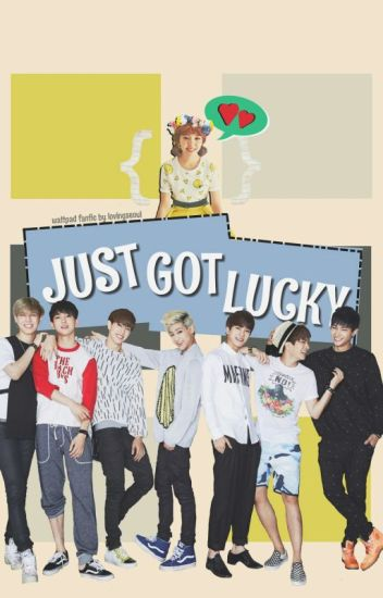Just Got Lucky (GOT7 KPOP Fanfic)