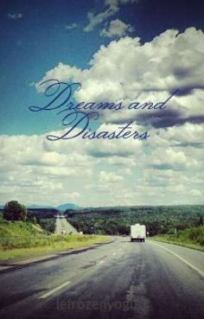 Dreams and Disasters by lefrozenyogurt