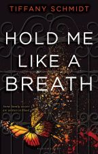 Hold Me Like a Breath (Once Upon a Crime Family - book 1) by Tiffany_Schmidt