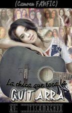 La chica que toca la Guitarra - camren fanfic. by withoutname__