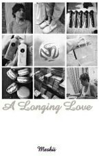 A Longing Love 》Nouis Book 2 (#Wattys2015) ✅ by Meshii