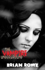 THE VAMPIRE UNDERGROUND by brianrowe