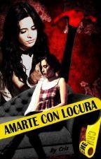 Amarte Con Locura (Camren Fic) by SrtaPsicopata96