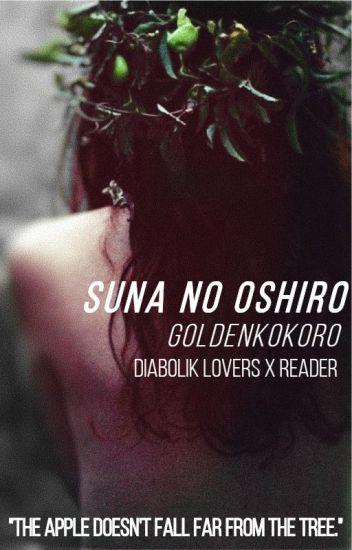 Suna no Oshiro (Diabolik Lovers x Reader)